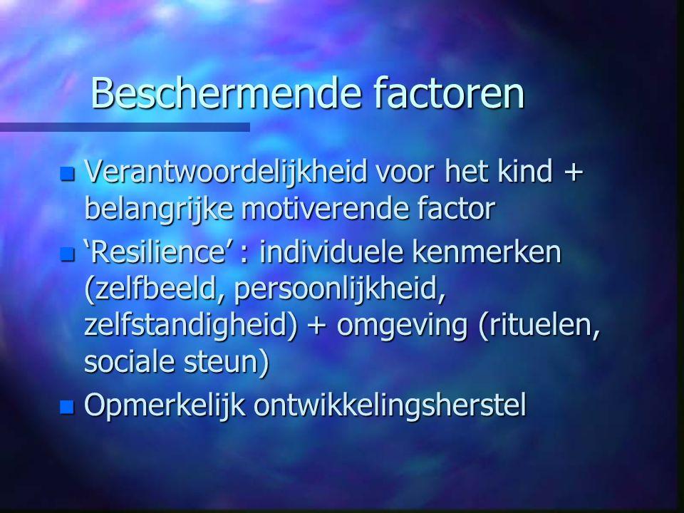 Beschermende factoren n Verantwoordelijkheid voor het kind + belangrijke motiverende factor n 'Resilience' : individuele kenmerken (zelfbeeld, persoon