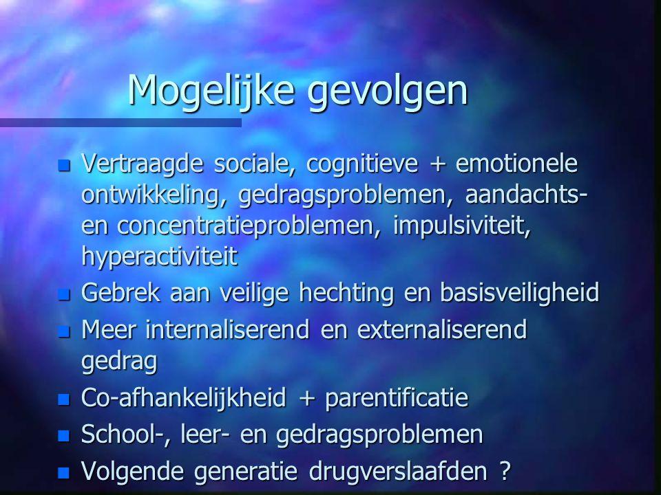Mogelijke gevolgen n Vertraagde sociale, cognitieve + emotionele ontwikkeling, gedragsproblemen, aandachts- en concentratieproblemen, impulsiviteit, h