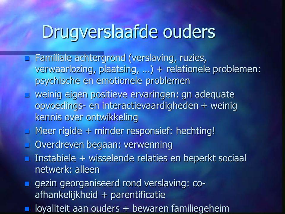 Drugverslaafde ouders n Familiale achtergrond (verslaving, ruzies, verwaarlozing, plaatsing, …) + relationele problemen: psychische en emotionele prob