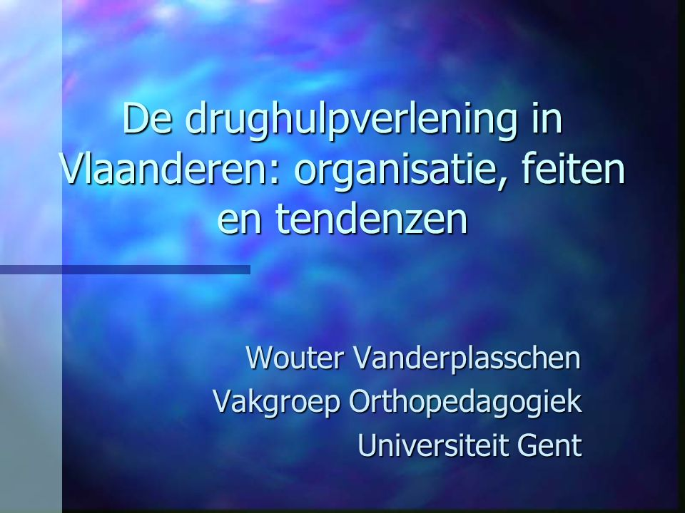De drughulpverlening in Vlaanderen: organisatie, feiten en tendenzen Wouter Vanderplasschen Vakgroep Orthopedagogiek Universiteit Gent