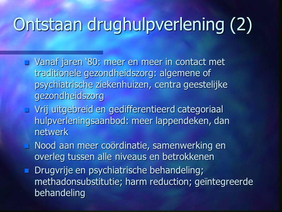 Ontstaan drughulpverlening (2) n Vanaf jaren '80: meer en meer in contact met traditionele gezondheidszorg: algemene of psychiatrische ziekenhuizen, c