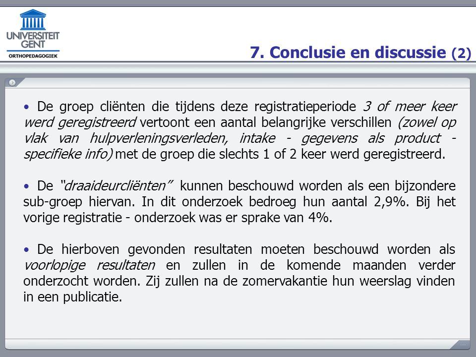 7. Conclusie en discussie (2) De groep cliënten die tijdens deze registratieperiode 3 of meer keer werd geregistreerd vertoont een aantal belangrijke