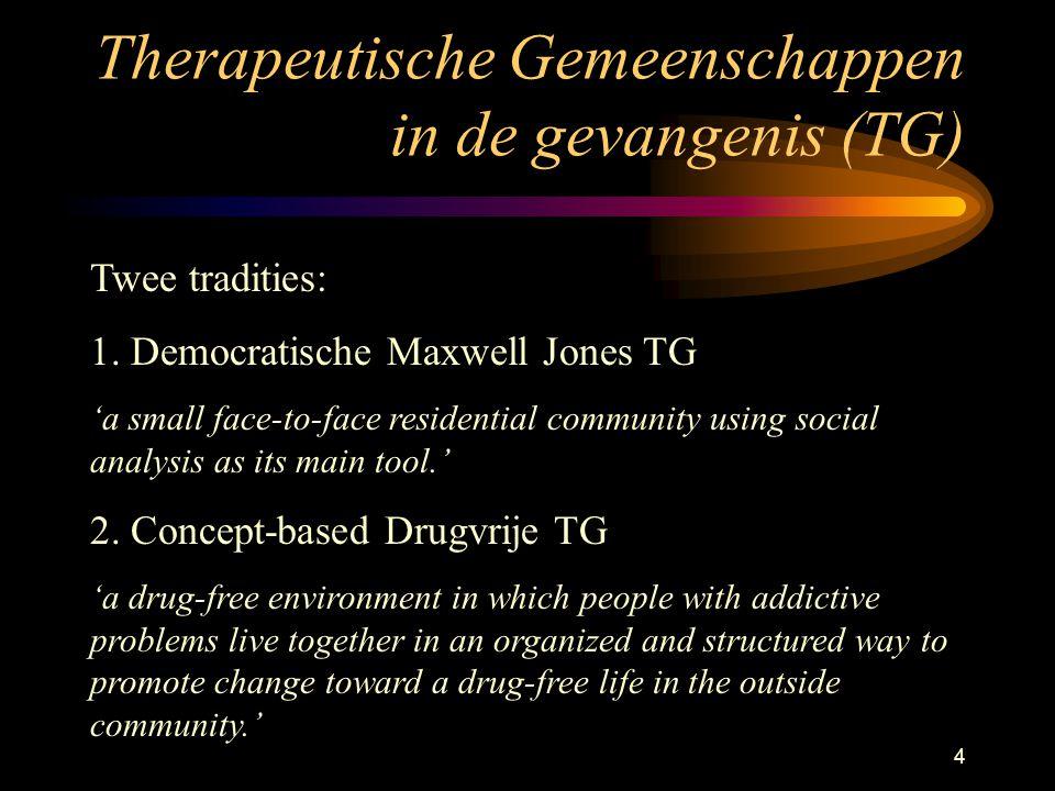 4 Therapeutische Gemeenschappen in de gevangenis (TG) Twee tradities: 1.