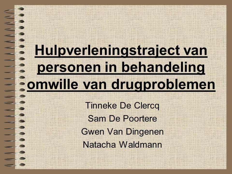 Hulpverleningstraject van personen in behandeling omwille van drugproblemen Tinneke De Clercq Sam De Poortere Gwen Van Dingenen Natacha Waldmann