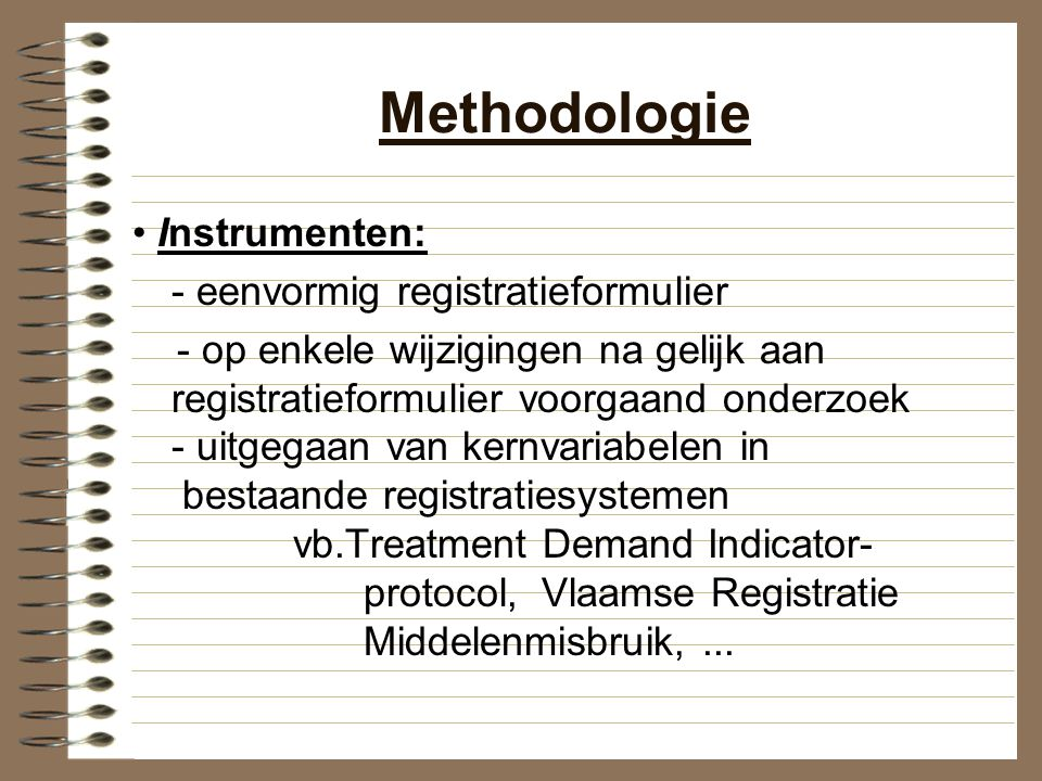 Methodologie Instrumenten: - eenvormig registratieformulier - op enkele wijzigingen na gelijk aan registratieformulier voorgaand onderzoek - uitgegaan