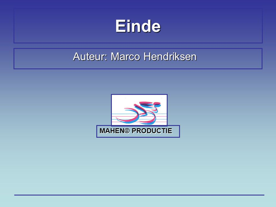 Einde Auteur: Marco Hendriksen MAHEN©PRODUCTIE MAHEN© PRODUCTIE