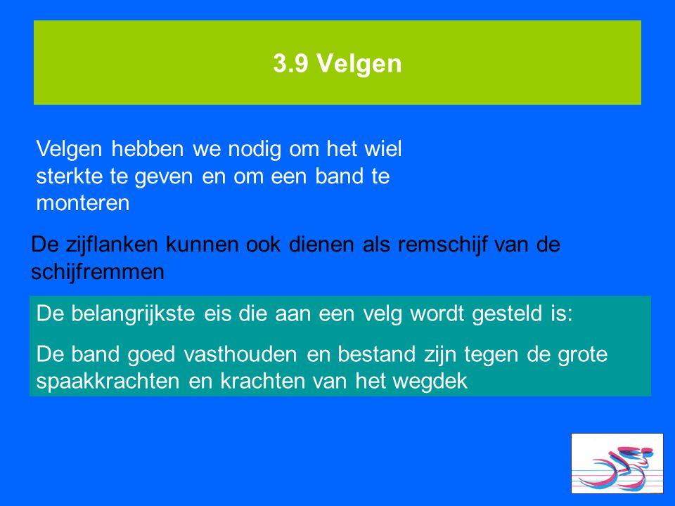 3.9 Velgen Velgen hebben we nodig om het wiel sterkte te geven en om een band te monteren De zijflanken kunnen ook dienen als remschijf van de schijfr