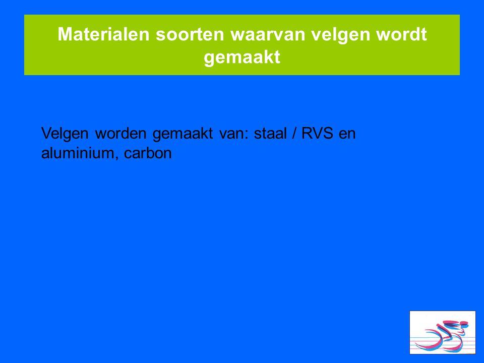 Materialen soorten waarvan velgen wordt gemaakt Velgen worden gemaakt van: staal / RVS en aluminium, carbon