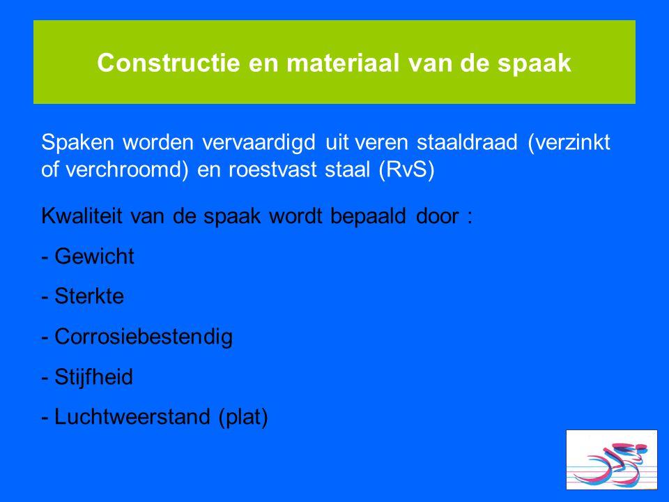 Constructie en materiaal van de spaak Spaken worden vervaardigd uit veren staaldraad (verzinkt of verchroomd) en roestvast staal (RvS) Kwaliteit van d