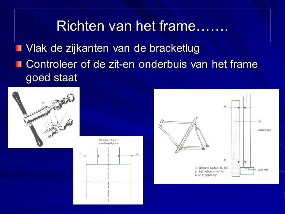 Richten van het frame……. Vlak de zijkanten van de bracketlug Controleer of de zit-en onderbuis van het frame goed staat