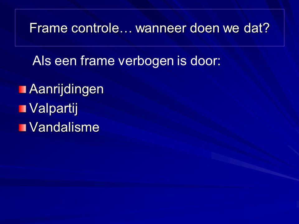Frame controle… wanneer doen we dat? AanrijdingenValpartijVandalisme Als een frame verbogen is door: