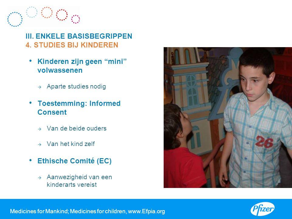 """Kinderen zijn geen """"mini"""" volwassenen  Aparte studies nodig Toestemming: Informed Consent  Van de beide ouders  Van het kind zelf Ethische Comité ("""
