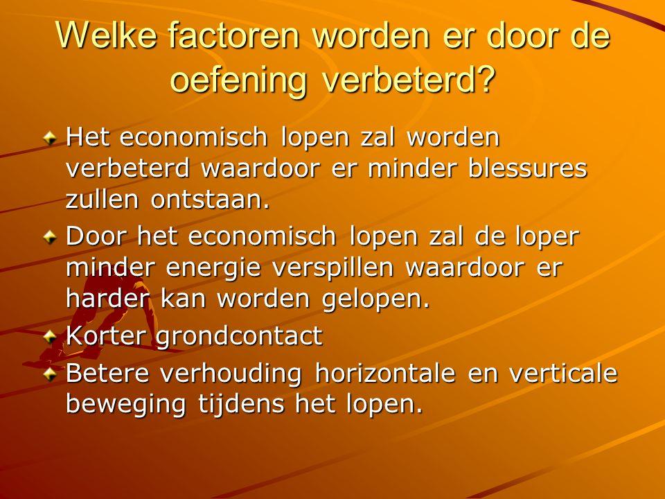 Welke factoren worden er door de oefening verbeterd? Het economisch lopen zal worden verbeterd waardoor er minder blessures zullen ontstaan. Door het