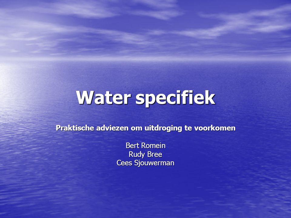 Water specifiek Praktische adviezen om uitdroging te voorkomen Bert Romein Rudy Bree Cees Sjouwerman