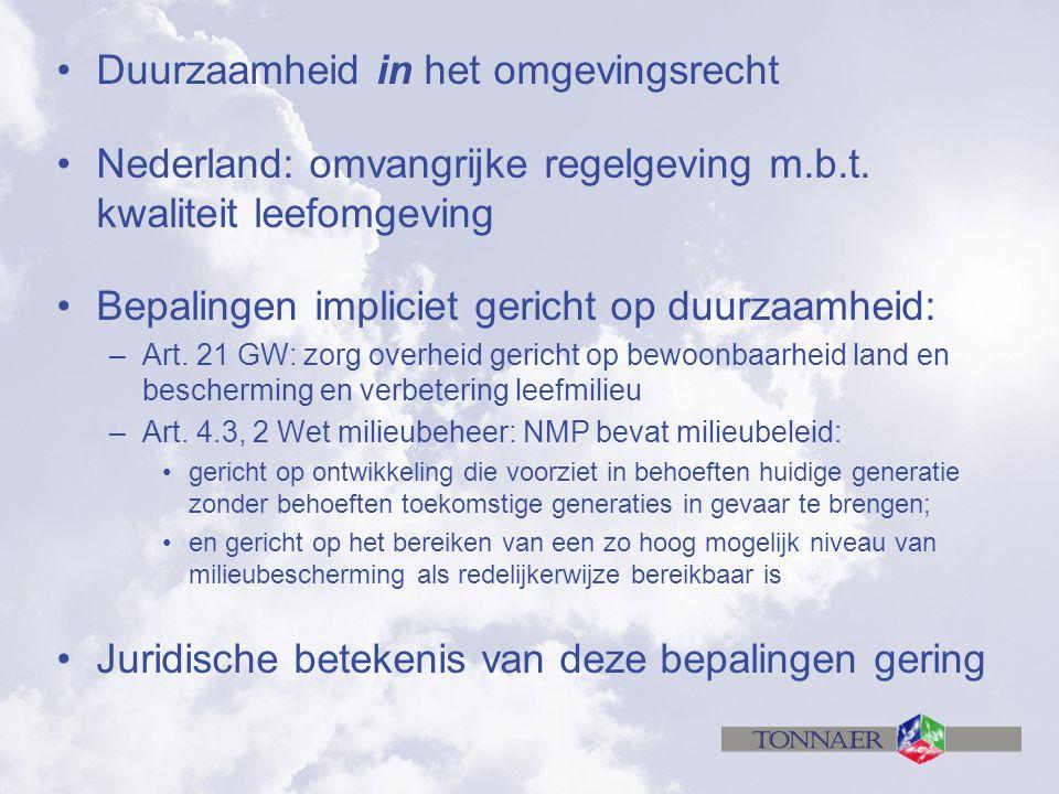Duurzaamheid in het omgevingsrecht Nederland: omvangrijke regelgeving m.b.t. kwaliteit leefomgeving Bepalingen impliciet gericht op duurzaamheid: –Art