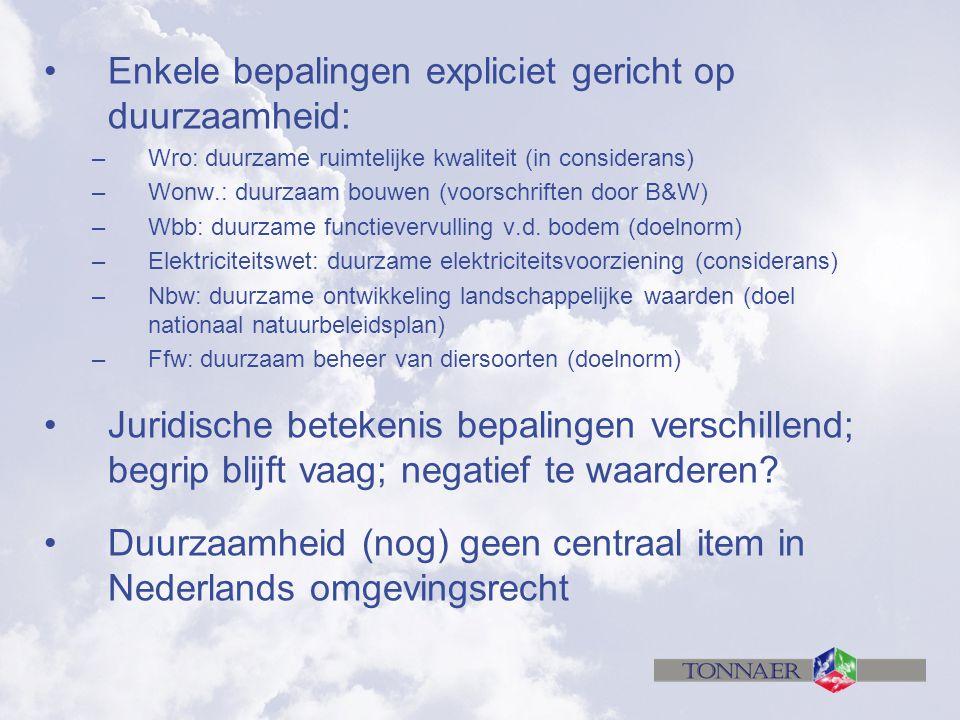 Enkele bepalingen expliciet gericht op duurzaamheid: –Wro: duurzame ruimtelijke kwaliteit (in considerans) –Wonw.: duurzaam bouwen (voorschriften door