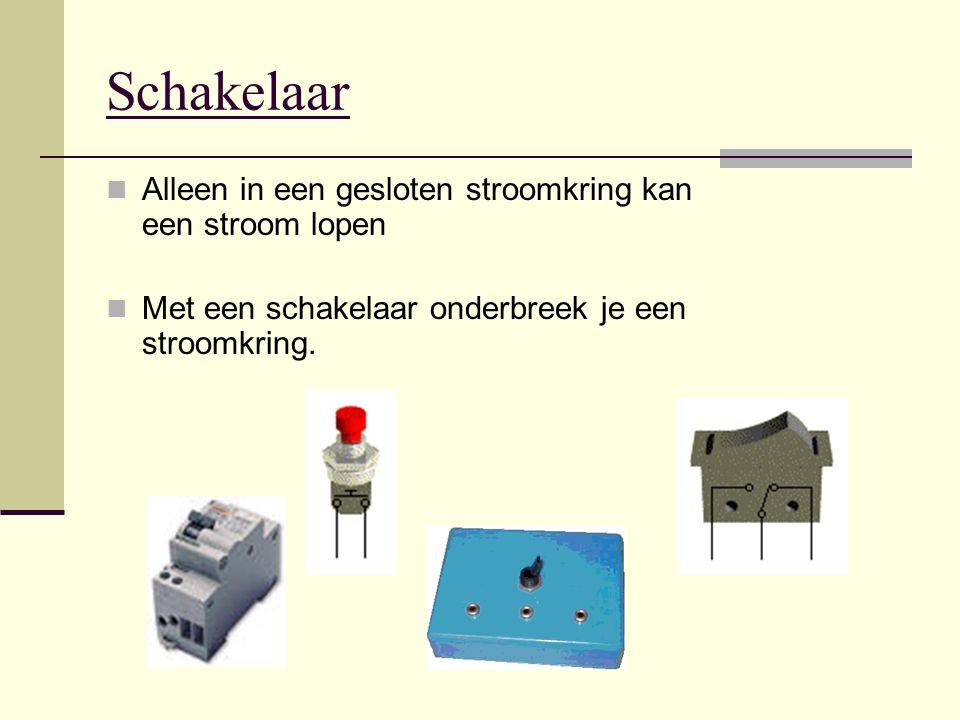 Schakelaar Alleen in een gesloten stroomkring kan een stroom lopen Met een schakelaar onderbreek je een stroomkring.