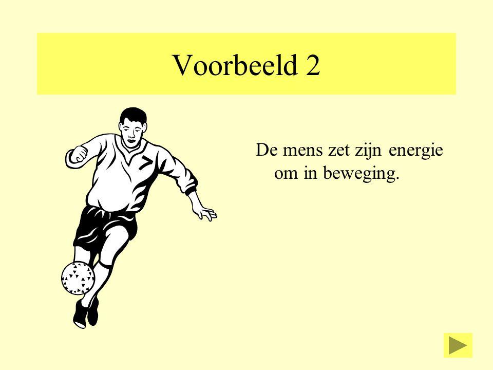 Voorbeeld 2 De mens zet zijn energie om in beweging.