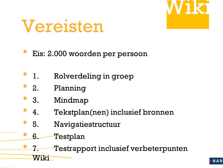 Vereisten Eis: 2.000 woorden per persoon 1.Rolverdeling in groep 2.Planning 3.Mindmap 4.Tekstplan(nen) inclusief bronnen 5.Navigatiestructuur 6.Testpl
