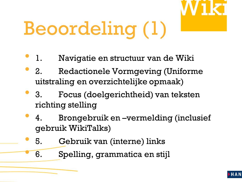 Beoordeling (1) 1.Navigatie en structuur van de Wiki 2.Redactionele Vormgeving (Uniforme uitstraling en overzichtelijke opmaak) 3.Focus (doelgerichthe