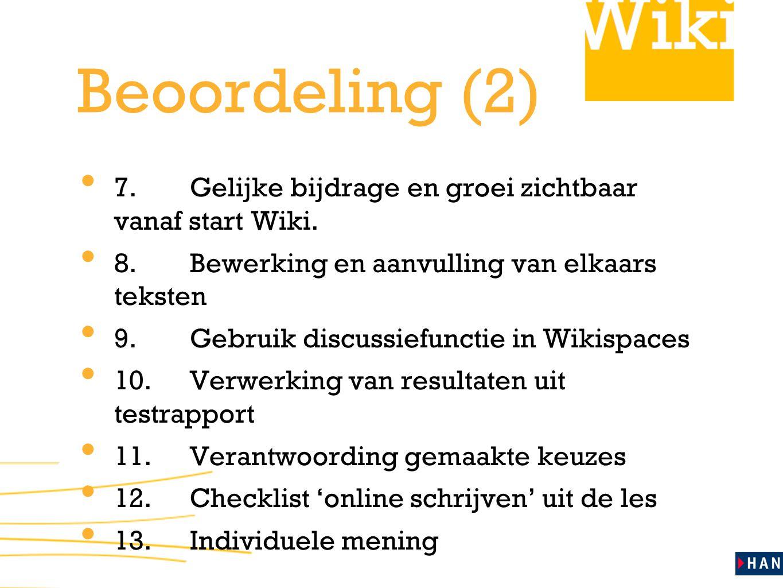 Beoordeling (2) 7.Gelijke bijdrage en groei zichtbaar vanaf start Wiki. 8.Bewerking en aanvulling van elkaars teksten 9.Gebruik discussiefunctie in Wi