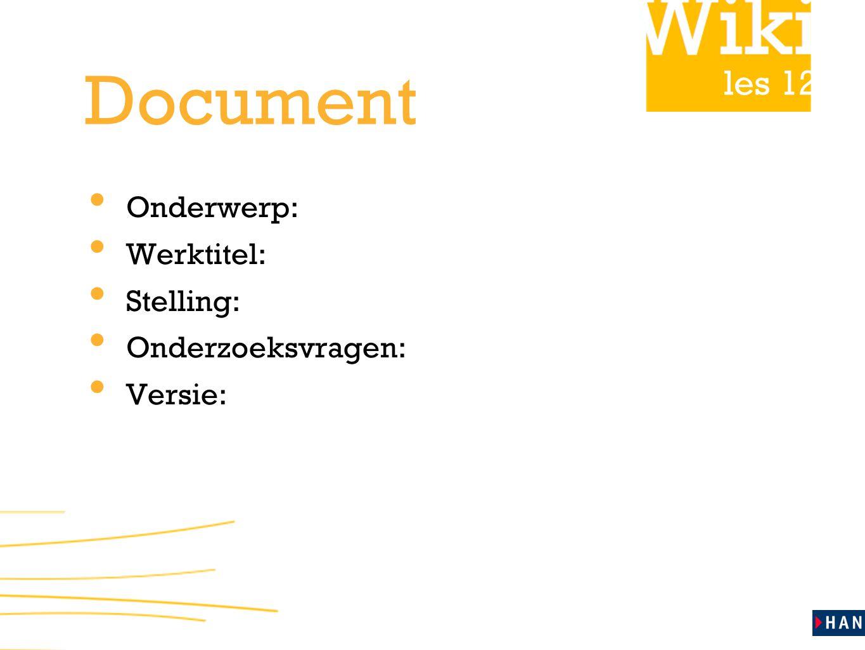 les 12 Document Onderwerp: Werktitel: Stelling: Onderzoeksvragen: Versie: