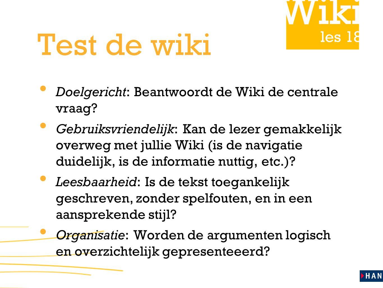 les 18 Test de wiki Doelgericht: Beantwoordt de Wiki de centrale vraag.