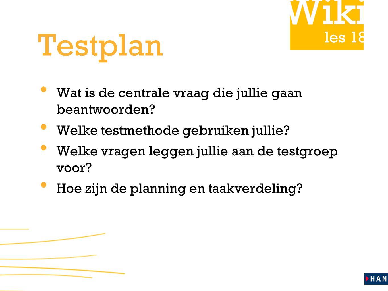 les 18 Testplan Wat is de centrale vraag die jullie gaan beantwoorden.