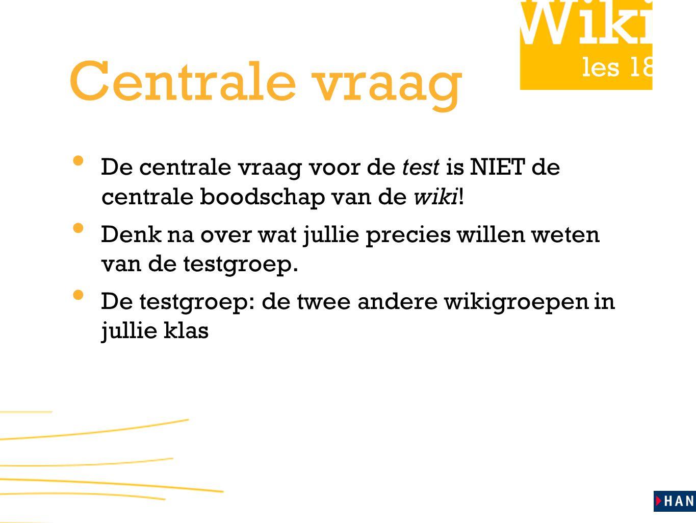 les 18 Centrale vraag De centrale vraag voor de test is NIET de centrale boodschap van de wiki.