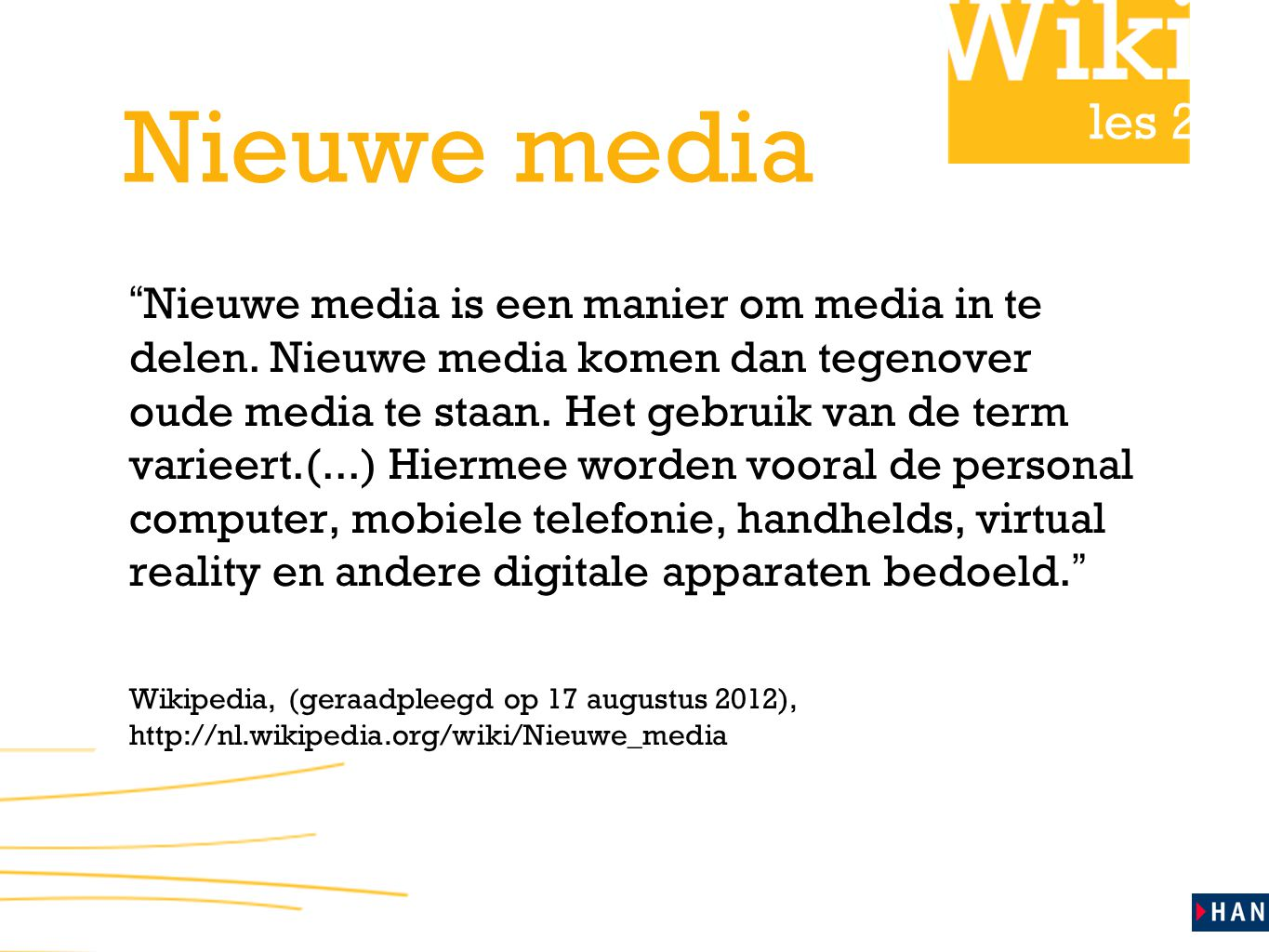 les 2 Nieuwe media Nieuwe media is een manier om media in te delen.