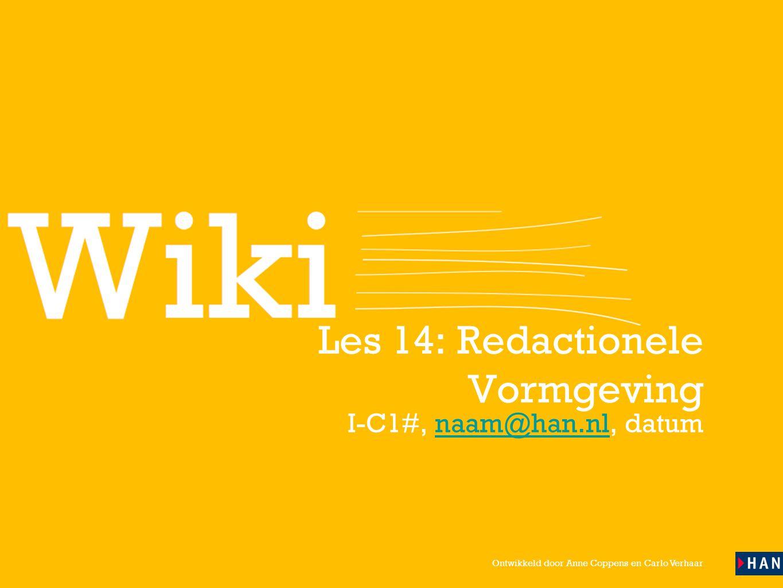 Ontwikkeld door Anne Coppens en Carlo Verhaar Les 14: Redactionele Vormgeving I-C1#, naam@han.nl, datumnaam@han.nl