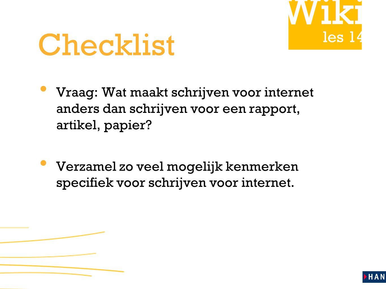 les 14 Checklist Vraag: Wat maakt schrijven voor internet anders dan schrijven voor een rapport, artikel, papier? Verzamel zo veel mogelijk kenmerken