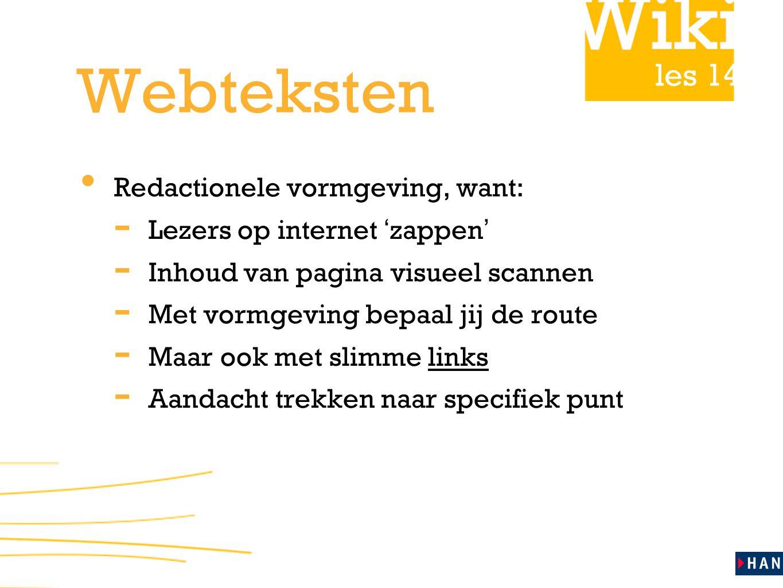 les 14 Webteksten Redactionele vormgeving, want: - Lezers op internet ' zappen ' - Inhoud van pagina visueel scannen - Met vormgeving bepaal jij de ro
