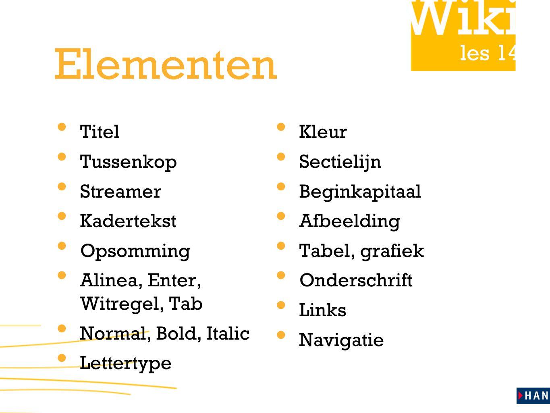 les 14 Elementen Titel Tussenkop Streamer Kadertekst Opsomming Alinea, Enter, Witregel, Tab Normal, Bold, Italic Lettertype Kleur Sectielijn Beginkapi