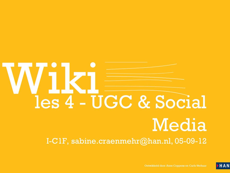 Ontwikkeld door Anne Coppens en Carlo Verhaar les 4 - UGC & Social Media I-C1F, sabine.craenmehr@han.nl, 05-09-12
