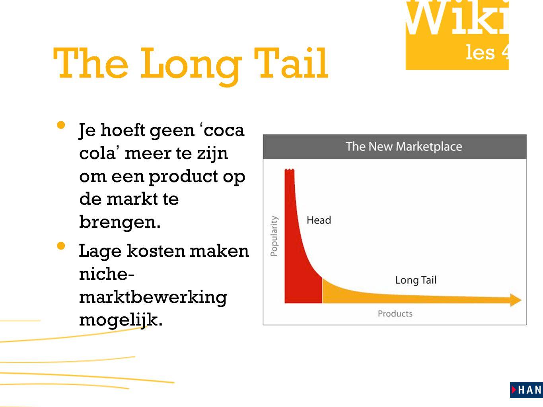 The Long Tail Je hoeft geen ' coca cola ' meer te zijn om een product op de markt te brengen. Lage kosten maken niche- marktbewerking mogelijk.
