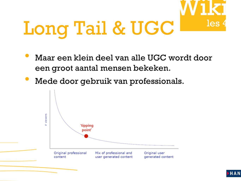 les 4 Long Tail & UGC Maar een klein deel van alle UGC wordt door een groot aantal mensen bekeken. Mede door gebruik van professionals.