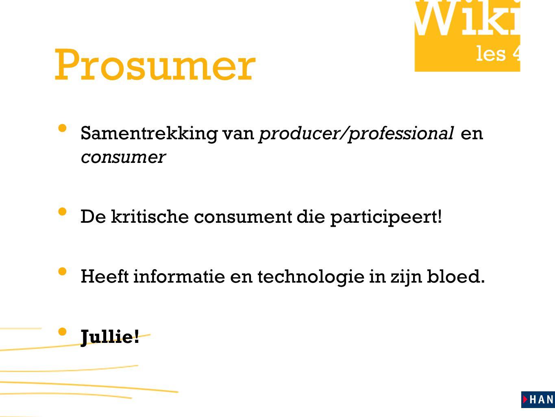 les 4 Prosumer Samentrekking van producer/professional en consumer De kritische consument die participeert! Heeft informatie en technologie in zijn bl