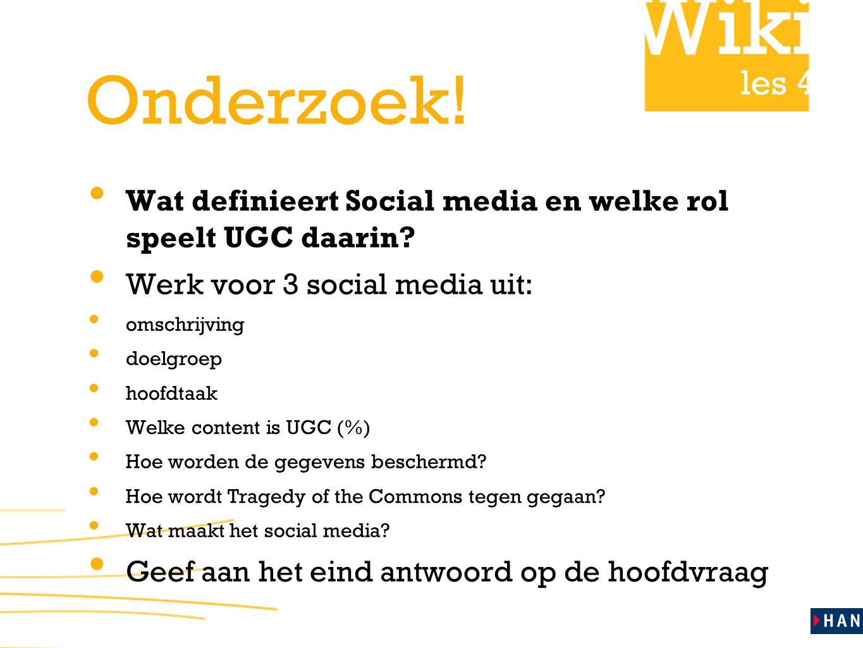 les 4 Onderzoek! Wat definieert Social media en welke rol speelt UGC daarin? Werk voor 3 social media uit: omschrijving doelgroep hoofdtaak Welke cont