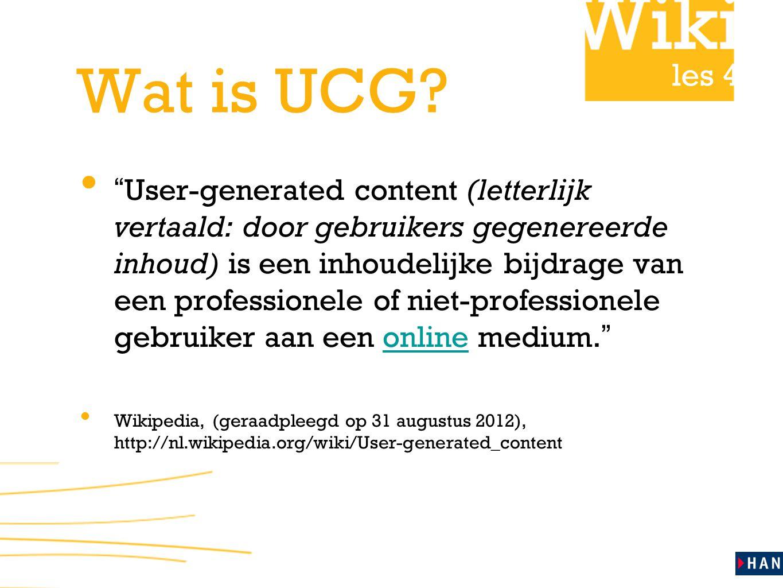 """les 4 Wat is UCG? """" User-generated content (letterlijk vertaald: door gebruikers gegenereerde inhoud) is een inhoudelijke bijdrage van een professione"""