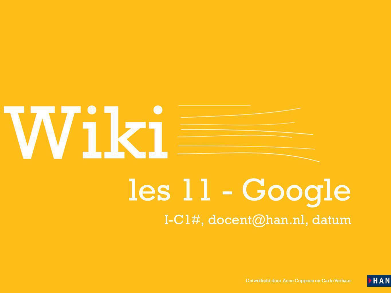Ontwikkeld door Anne Coppens en Carlo Verhaar les 11 - Google I-C1#, docent@han.nl, datum
