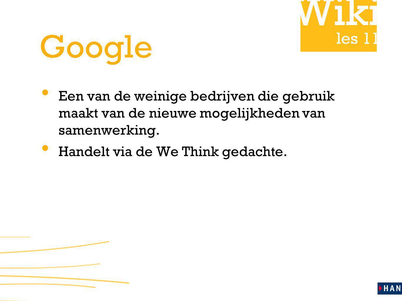 les 11 Google Een van de weinige bedrijven die gebruik maakt van de nieuwe mogelijkheden van samenwerking. Handelt via de We Think gedachte.