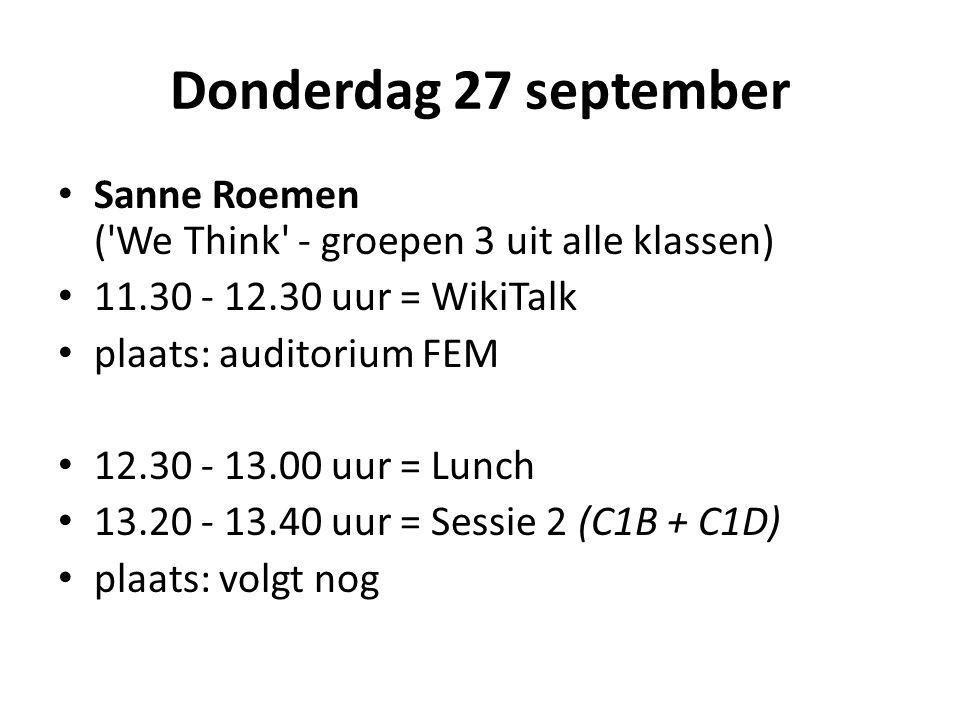 Donderdag 27 september Sanne Roemen ( We Think - groepen 3 uit alle klassen) 11.30 - 12.30 uur = WikiTalk plaats: auditorium FEM 12.30 - 13.00 uur = Lunch 13.20 - 13.40 uur = Sessie 2 (C1B + C1D) plaats: volgt nog