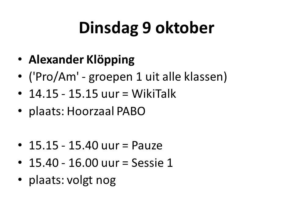 Vrijdag 12 oktober Chris Aalberts ( Politiek - groepen 2 uit alle klassen) 11.30 - 12.30 uur = WikiTalk plaats: auditorium FEM 12.30 - 13.00 uur = Lunch 14.00 - 14.20 uur = Sessie 4 (C1B + C1D) plaats: volgt nog