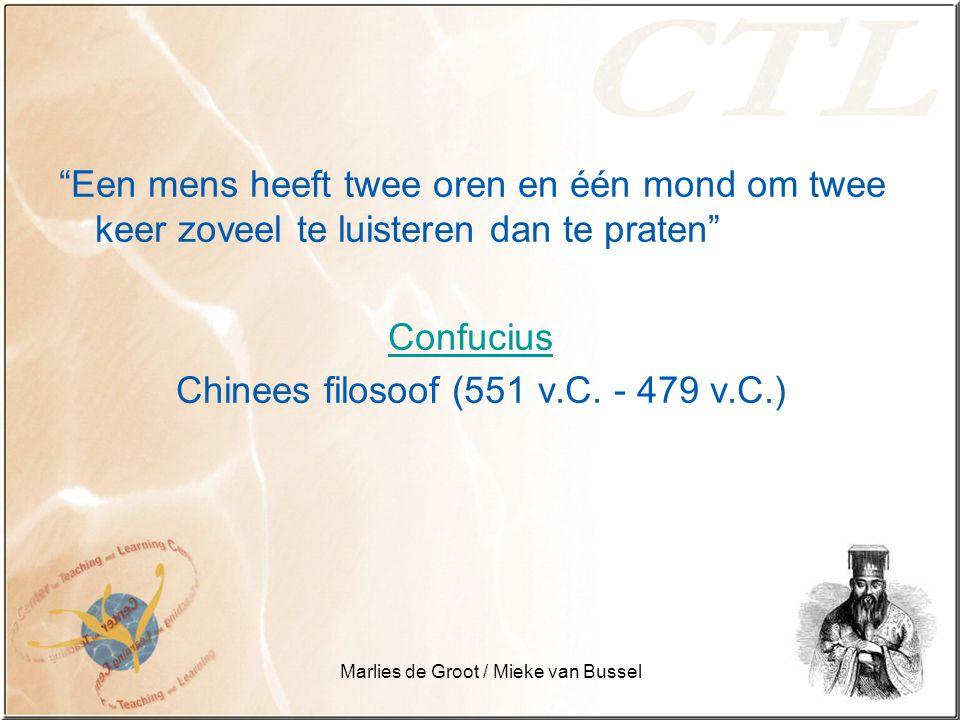 Marlies de Groot / Mieke van Bussel Een mens heeft twee oren en één mond om twee keer zoveel te luisteren dan te praten Confucius Chinees filosoof (551 v.C.