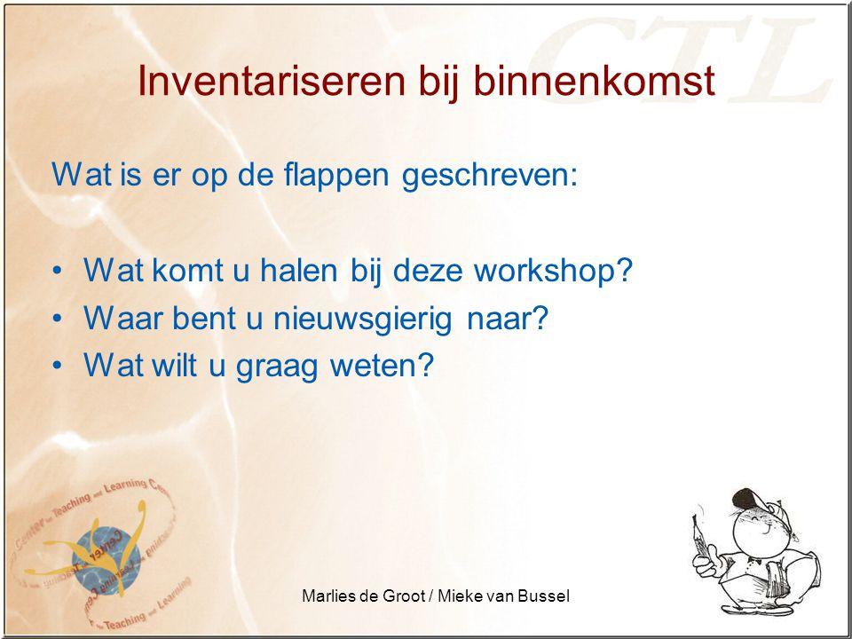 Marlies de Groot / Mieke van Bussel Inventariseren bij binnenkomst Wat is er op de flappen geschreven: Wat komt u halen bij deze workshop.