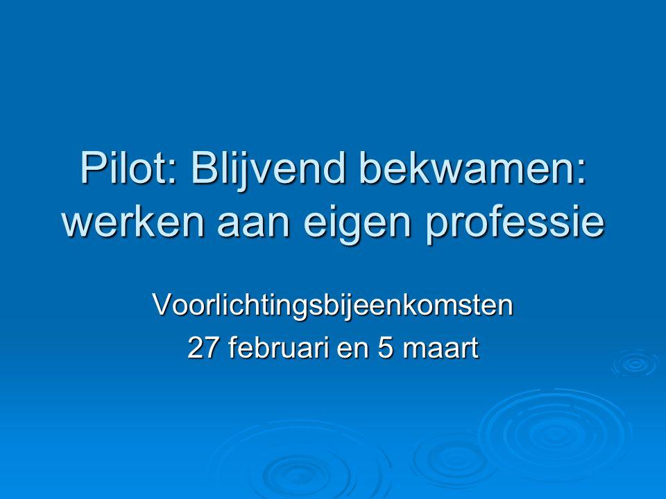 Pilot: Blijvend bekwamen: werken aan eigen professie Voorlichtingsbijeenkomsten 27 februari en 5 maart