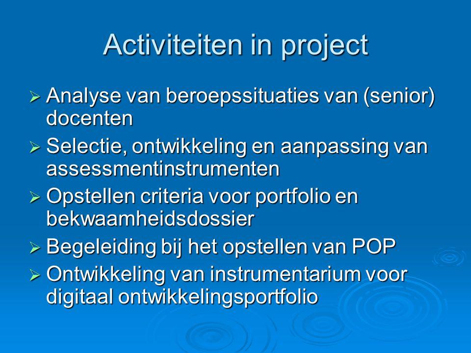 Activiteiten in project  Analyse van beroepssituaties van (senior) docenten  Selectie, ontwikkeling en aanpassing van assessmentinstrumenten  Opste