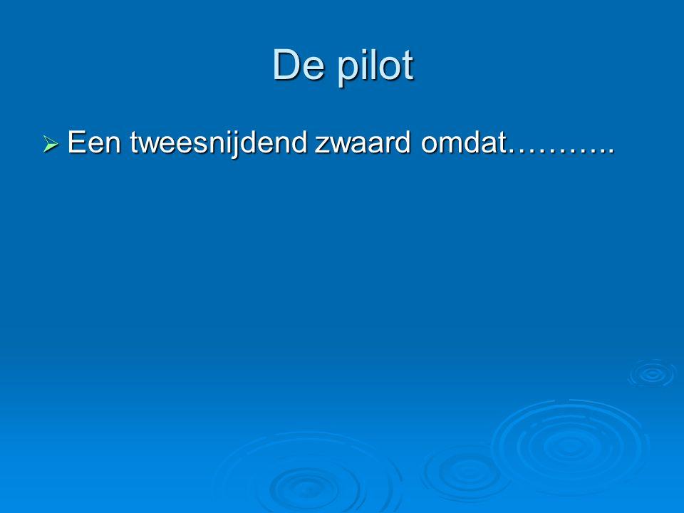 De pilot  Een tweesnijdend zwaard omdat………..