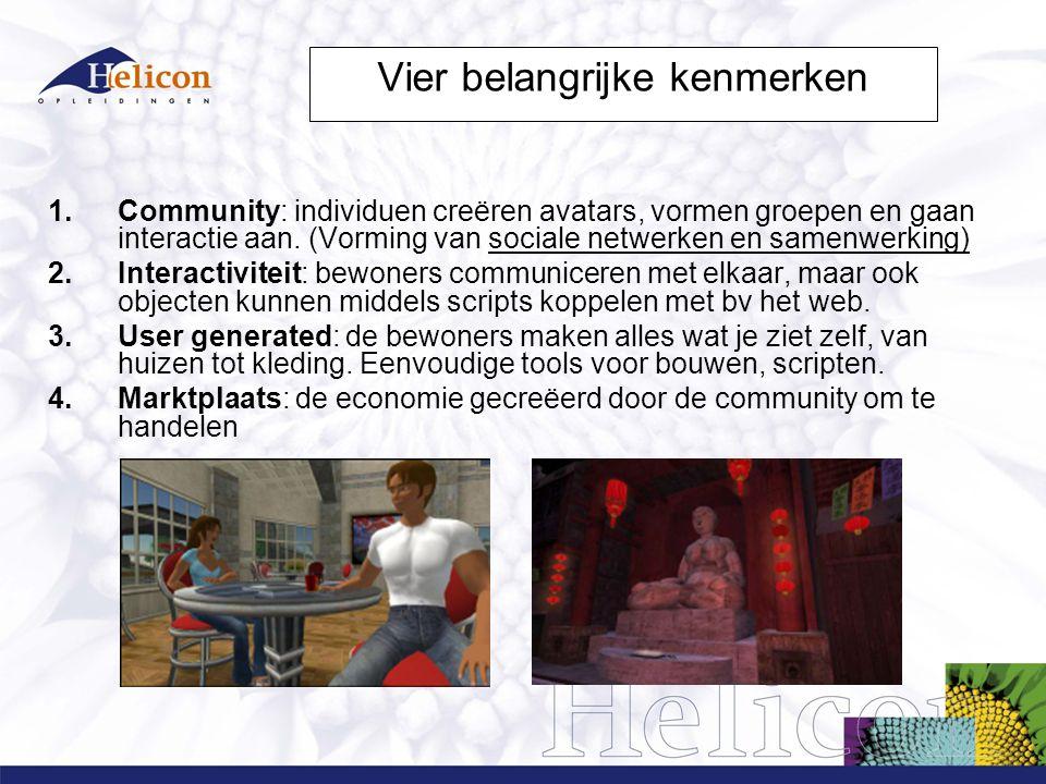 Vier belangrijke kenmerken 1.Community: individuen creëren avatars, vormen groepen en gaan interactie aan.